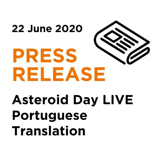 Portuguese Translation 2020 Asteroid Day LIVE Press Release